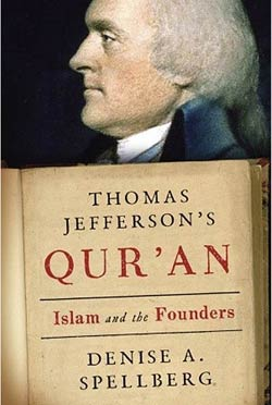 Thomas Jeffersons Quran Islam and the Founders by Denise Spellberg